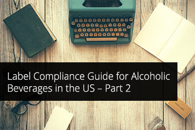 Label Compliance Guide for Alcoholic Beverages in the US – Part 2