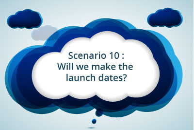 Scenario 10: Will we make the launch dates?