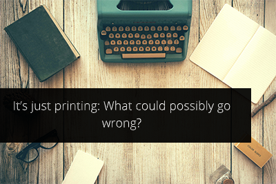 It's just printing: What could possibly go wrong?